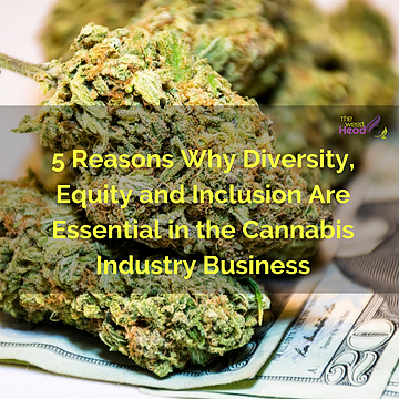5 Reason Why Diversity, Equity and Inclusion are Essential in the Cannabis Industry Business