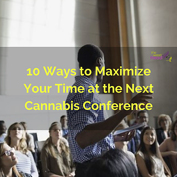 10 Ways to Maximize Your Time at the Next Cannabis Conference